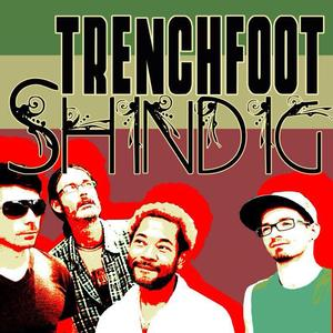 Trenchfoot Shindig